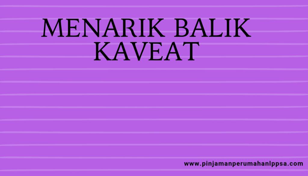 MENARIK BALIK KAVEAT
